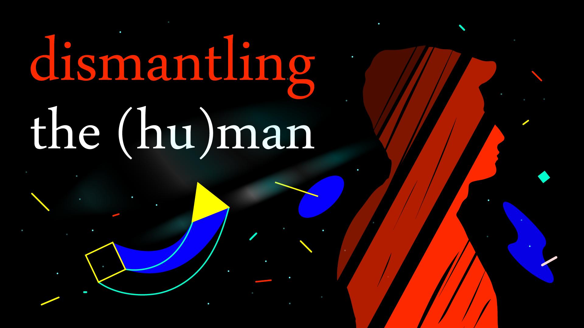 Dismantling-the-(hu)man